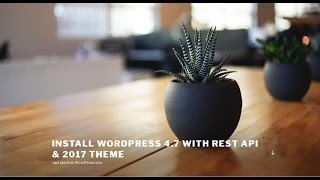 How to install Wordpress 4.7 on Windows with 2017 theme (XAMPP)