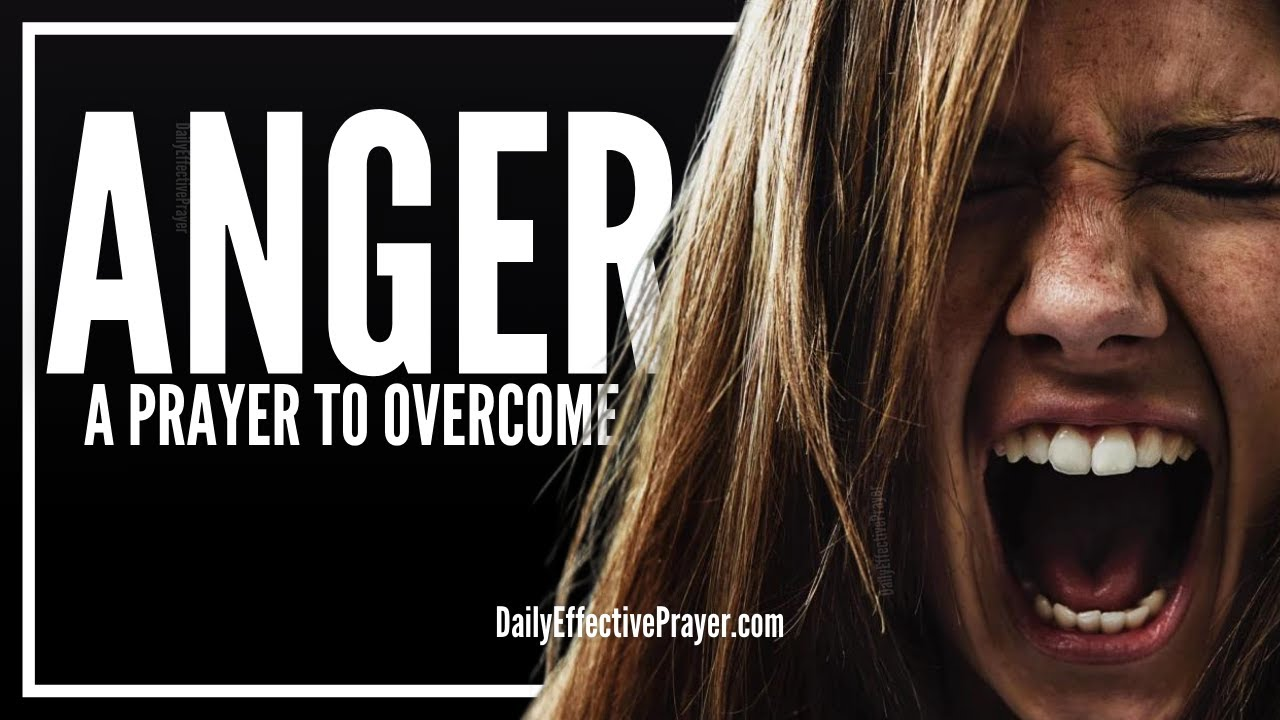 Prayer For Anger | Prayers To Overcome, Release and Remove Anger