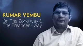 Kumar Vembu on the Zoho way and the Freshdesk way