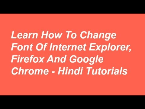 Learn How To Change Font Of Internet Explorer, Firefox And Google Chrome -  Hindi Tutorials