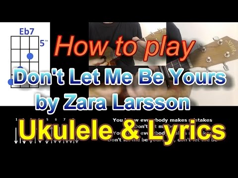 How To Play Don't Let Me Be Yours By Zara Larsson Ukulele Cover