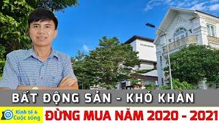 Đừng Mua Bất Động Sản Năm 2020 - 2021