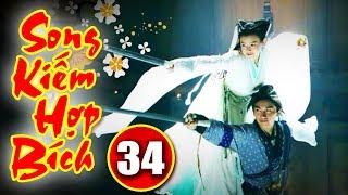 Song Kiếm Hợp Bích - Tập 34 | Phim Kiếm Hiệp Hay Nhất - Phim Bộ Trung Quốc Hay - Thuyết Minh