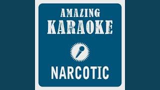Narcotic (Karaoke Version) (Originally Performed By Liquido)