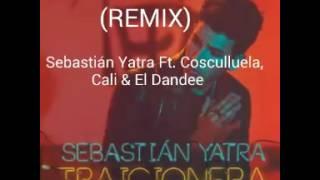 Traicionera Remix - Sebastián Yatra Ft. Cosculluela, Cali & El Dandee