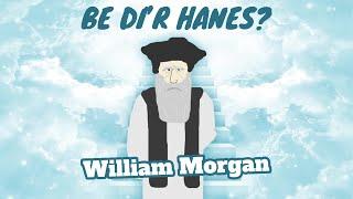 William Morgan - Be di'r hanes?