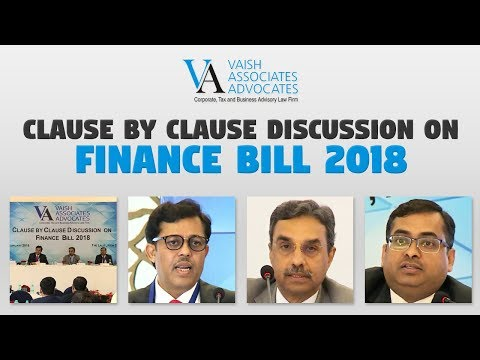 Clause by Clause Discussion on Finance Bill 2018 by Vaish Associates Advocates