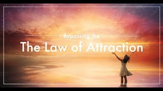 Bypassing the Law of Attraction