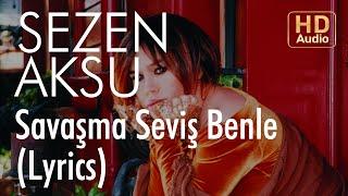 Sezen Aksu - Savaşma Seviş Benle (Lyrics  Şarkı Sözleri)
