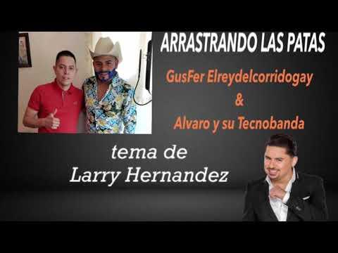 El Rey Del Corrido Gay & Alvaro Y Su Tecnobanda (ARRASTRANDO LAS PATAS) De Larry Hernandez