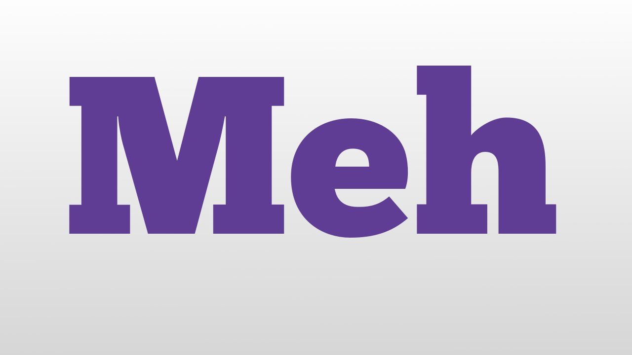 Meh meaning and pronunciation - YouTube