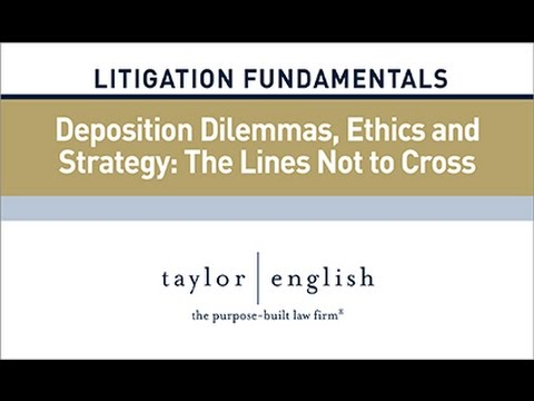 Litigation Fundamentals | Deposition Dilemmas, Ethics and Strategy: The Lines Not to Cross