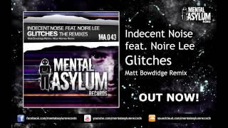 Indecent Noise feat. Noire Lee - Glitches (Matt Bowdidge Remix) [MA043] OUT NOW!