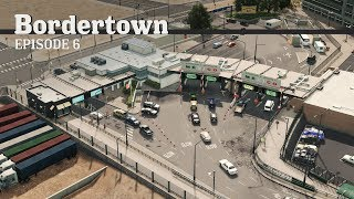 Cities Skylines: Border Control - Bordertown - EP6 -