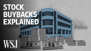 The Debate Over Stock Buybacks, Explained | WSJ