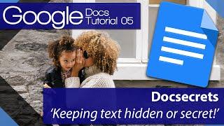 Google Docs - Tutorial 05 - Keeping text hidden or secret with Docsecrets