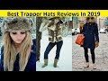 Top 3 Best Trapper Hats Reviews In 2019