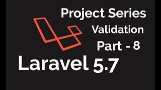 LARAVEL 5.7 2018   Mini Project   Validate input   Part - 8