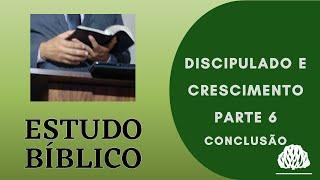 DISCIPULADO E CRESCIMENTO PARTE 6 CONCLUSÃO