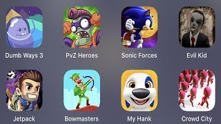 Dumb Ways 3,PVZ Heroes,Sonic Forces,Evil Kid,Jetpack,Bowmasters,My Hank,Crowd City