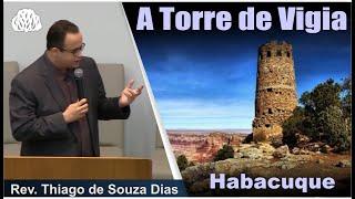 Habacuque - A Torre de Vigia - Rev. Thiago Souza Dias
