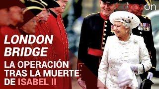 LONDON BRIDGE: La operación tras la muerte de ISABEL II | Corazón