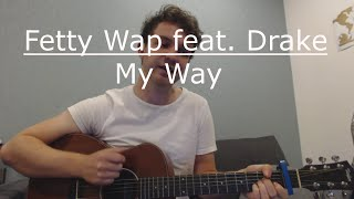 Fetty Wap feat. Drake - My Way (Guitar Tutorial/Lesson/Chords/Riff) with Ste Shaw Mp3