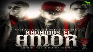 Hagamos el amor Magnate & Valentino Ft. Ñengo Flow Reggaeton 2013