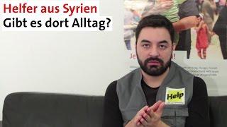 Helfer aus Syrien berichtet | Gibt es Alltag in Syrien?