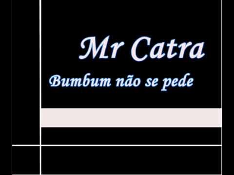 Mr Catra - Bumbum não se pede ♫♪