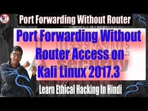 Port Forwarding Without  Router Access On  Kali Linux 2017.3 _ Hindi