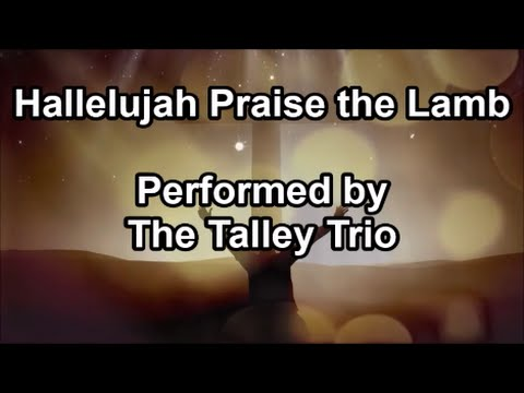 Hallelujah Praise the Lamb - The Talley Trio (Lyrics)