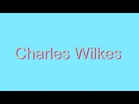 How to Pronounce Charles Wilkes