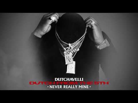 Dutchavelli – Never Really Mine