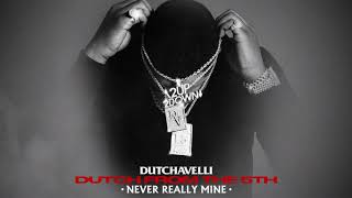 Dutchavelli - Never Really Mine (Official Audio)