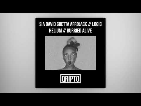 Helium // Burried Alive - SIA VS. DAVID GUETTA & AFROJACK // LOGIC