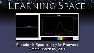Learning Space Ep. 49 - Spectroscopy For Everyone! - LD