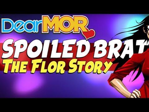 """Dear MOR: """"Spoiled Brat"""" The Flor Story 04-01-17"""