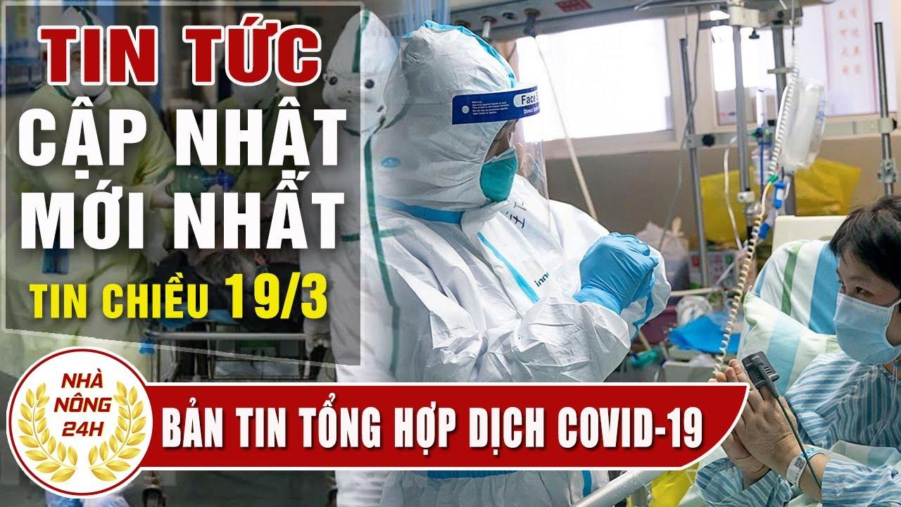 Tin tức dịch bệnh corona ( Covid-19 ) chiều 19/3 Tin tổng hợp virus corona Việt Nam đại dịch Vũ Hán
