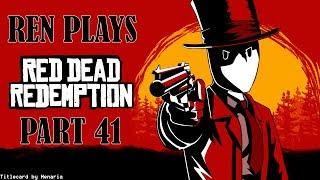 Ren Plays: Red Dead Redemption [Part 41] (2019)