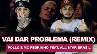 Pollo e Mc Pedrinho Ft. All-Star Brasil - Vai Dar Problema (REMIX) | REACT VERSATIL ft. Bruno Fabil
