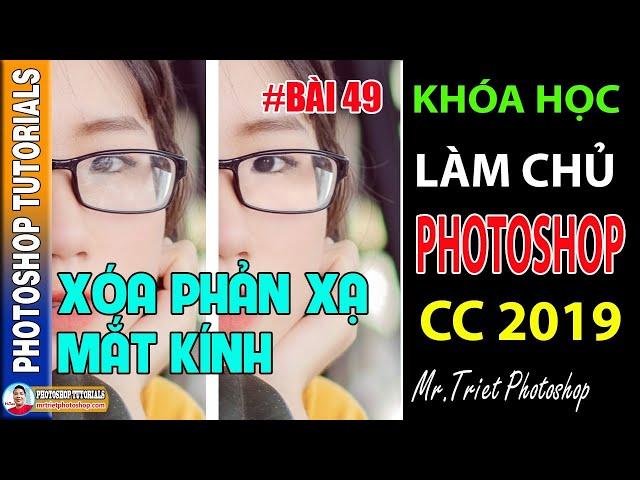 Bài 49: Xóa Phản Xạ Mắt Kính 🔴 Làm Chủ Photoshop CC 2019