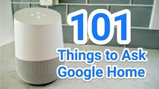 101 Things to Ask Google Home