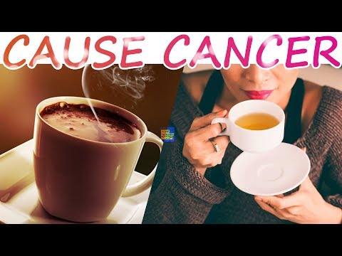 Drinking COFFEE and Hot Tea Could Cause CANCER.