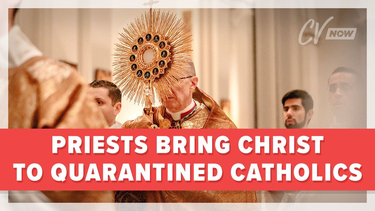 Priests Bring Christ to Quarantined Catholics