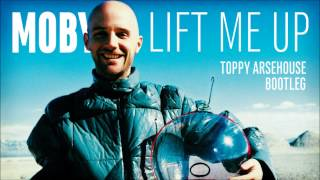 Moby - Lift Me Up (Toppy Arsehouse Bootleg)