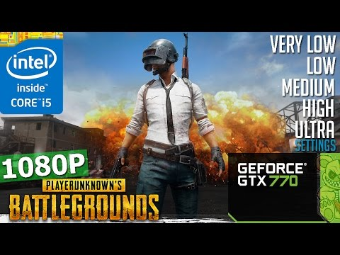 PLAYERUNKNOWN'S BATTLEGROUNDS | GTX 770 + i5-3570K | 1080P | Very Low - Ultra Setting.