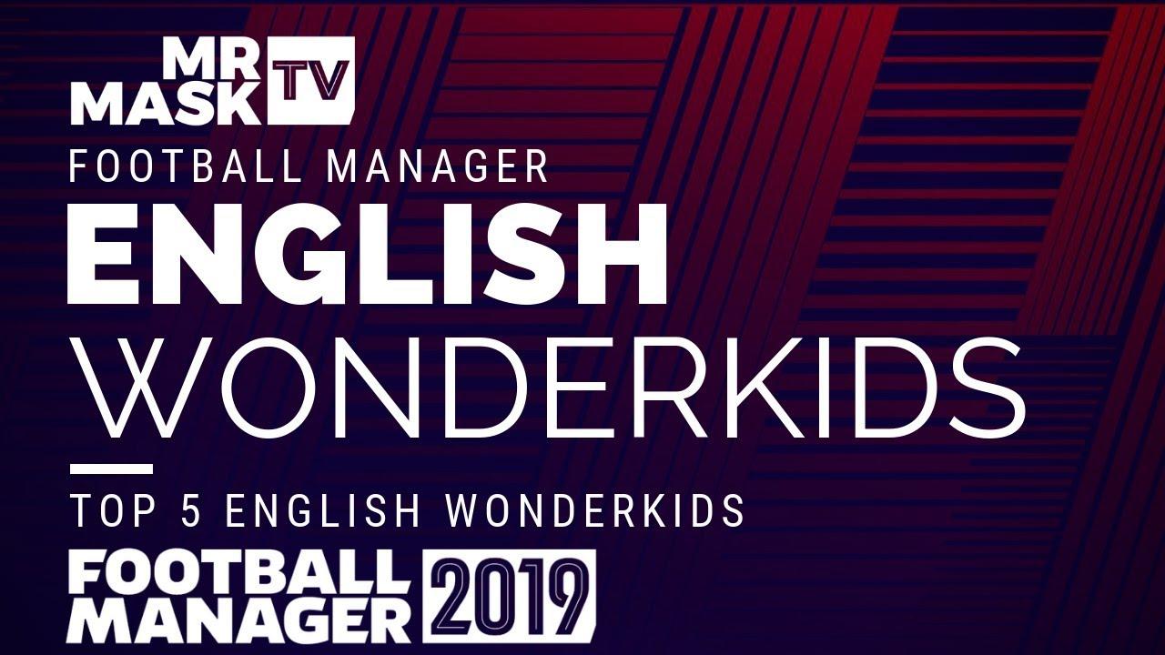 Football Manager 2019   Top 5 English Wonderkids   FM19