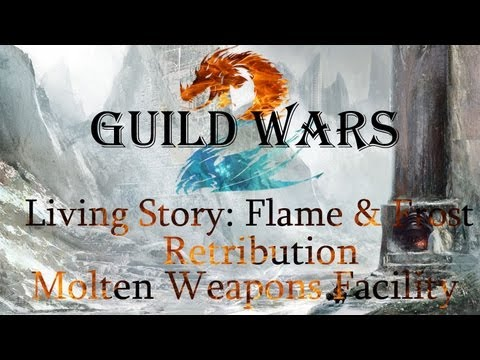 Guild Wars 2 -  Flame & Frost:  Retribution - Molten Weapons Facility