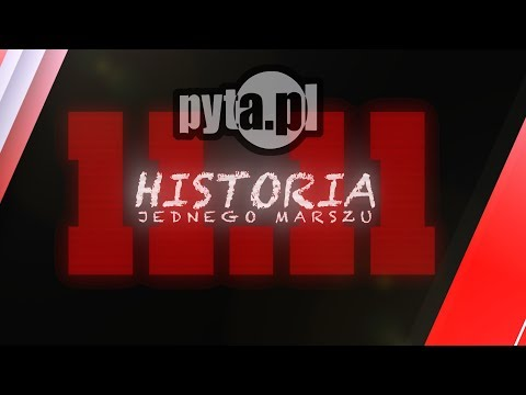Historia Jednego Marszu / The Story of One March / pyta.pl (
